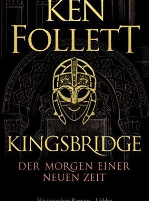 Kingsbridge – Der Morgen einer neuen Zeit: Historischer Roman (Kingsbridge-Roman, Band 4)