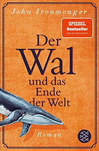 Der Wal und das Ende der Welt: Roman