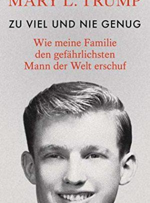 Zu viel und nie genug: Wie meine Familie den gefährlichsten Mann der Welt erschuf (deutsche Ausgabe von Too Much and Never Enough)