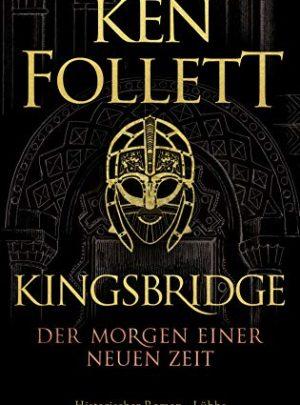 Kingsbridge – Der Morgen einer neuen Zeit: Historischer Roman (Kingsbridge-Roman 4)